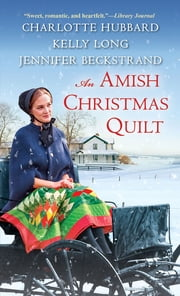 An Amish Christmas Quilt ebook by Charlotte Hubbard, Jennifer Beckstrand, Kelly Long