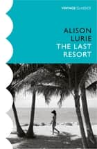 The Last Resort ebook by Alison Lurie