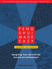 Feng Shui Made Easy, Revised Edition - Designing Your Life with the Ancient Art of Placement ebook by William Spear