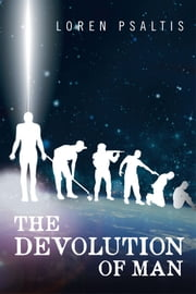The Devolution of Man ebook by Loren Psaltis