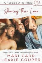 Sharing Their Lover - Crossed Wires, #4 ebook by Lexxie Couper, Mari Carr