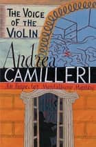 The Voice of the Violin: An Inspector Montalbano Novel 4 ebook by Andrea Camilleri