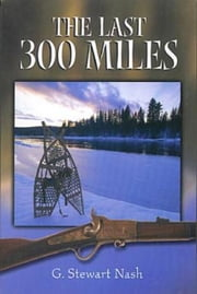 The Last 300 Miles ebook by G. Stewart Nash