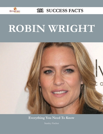 Robin Wright 151 Success Facts - Everything you need to know about Robin Wright ebook by Stanley Fischer