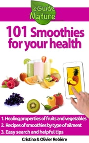 101 Smoothies for your health - Curative fruit and vegetable smoothies recipes ebook by Cristina Rebiere