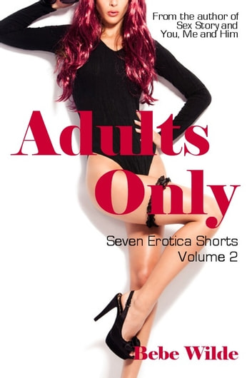Adults Only Volume 2 - Seven Erotica Shorts ebook by Bebe Wilde