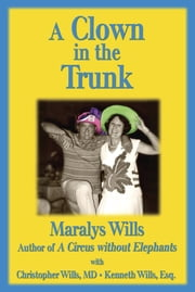 A Clown in the Trunk: A Memoir ebook by Maralys Wills