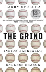 The Grind - Inside Baseball's Endless Season ebook by Barry Svrluga