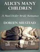 Alice's Many Children: A Mail Order Bride Romance ebook by Doreen Milstead