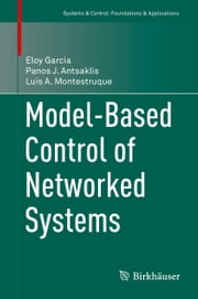 Model-Based Control of Networked Systems ebook by Eloy Garcia,Luis A. Montestruque,Panos J Antsaklis