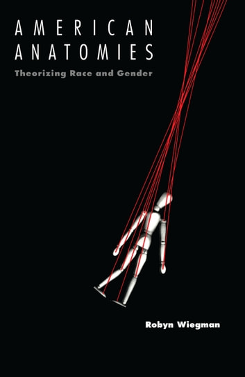 American Anatomies - Theorizing Race and Gender ebook by Robyn Wiegman