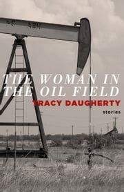 The Woman in Oil Fields ebook by Tracy Daugherty
