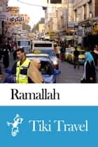 Ramallah (Palestinian Territories) Travel Guide - Tiki Travel ebook by Tiki Travel