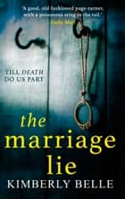 The Marriage Lie: Shockingly twisty, destined to become the most talked about psychological thriller in 2018! ebook by Kimberly Belle