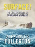 Surface! ebook by Alexander Fullerton