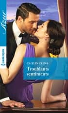 Troublants sentiments ebook by Caitlin Crews