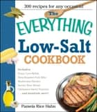 The Everything Low Salt Cookbook Book - 300 Flavorful Recipes to Help Reduce Your Sodium Intake ebook by Pamela Rice Hahn