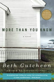 More Than You Know ebook by Beth Gutcheon