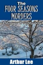 The Four Seasons Murders ebook by Arthur A. Lee