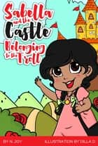 Sabella and the Castle Belonging to the Troll ebook by N. Joy