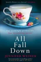 All Fall Down ebook by Jennifer Weiner