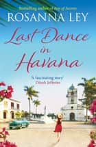 Last Dance in Havana - Escape to Cuba with the perfect holiday read! ebook by