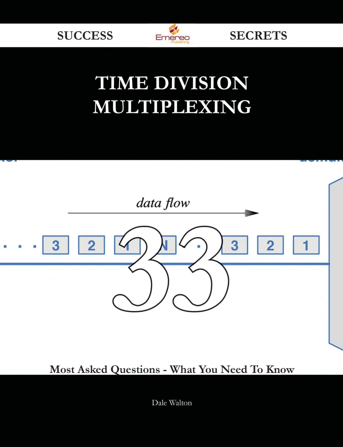 Time Division Multiplexing 33 Success Secrets - 33 Most Asked Questions On  Time Division Multiplexing - What You Need To Know eBook by Dale Walton -