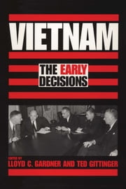 Vietnam - The Early Decisions ebook by Lloyd C.  Gardner,Ted  Gittinger