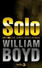 Solo - Ein James-Bond-Roman ebook by William Boyd, Patricia Klobusiczky