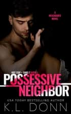 Possessive Neighbor - A Neighbors Novel, #1 ebook by
