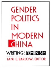 Gender Politics in Modern China - Writing and Feminism ebook by