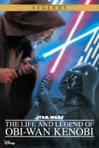 Star Wars: Life and Legend of Obi-Wan Kenobi ebook by Ryder Windham