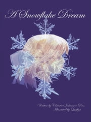 A Snowflake Dream ebook by Christine Johanson Ross