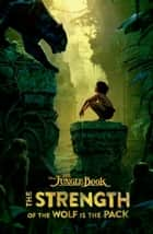 The Jungle Book: The Strength of the Wolf is the Pack ebook by Scott Peterson, Joshua Pruett
