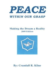 Peace Within Our Grasp - Making the Dream a Reality ebook by Crandall R. Kline, Jr.