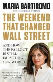 The Weekend That Changed Wall Street - And How the Fallout Is Still Impacting Our World ebook by Maria Bartiromo,Catherine Whitney