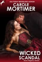 Wicked Scandal (Regency Sinners 3) ebook by Carole Mortimer