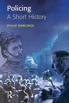 Policing: A short history ebook by Philip Rawlings