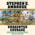 Undaunted Courage - Meriwether Lewis, Thomas Jefferson, and the Openin audiobook by Stephen E. Ambrose
