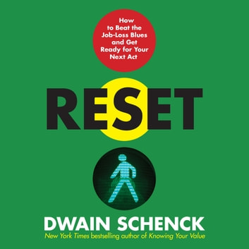 Reset - How to Beat the Job-Loss Blues and Get Ready for Your Next Act audiobook by Dwain Schenck