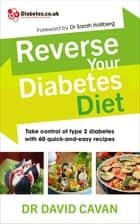 Reverse Your Diabetes Diet - The new eating plan to take control of type 2 diabetes, with 60 quick-and-easy recipes ebook by Dr David Cavan