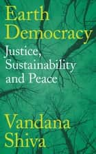 Earth Democracy - Justice, Sustainability and Peace ebook by Vandana Shiva