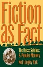 "Fiction as Fact - ""The Horse Soldiers"" and Popular Memory eBook by Neil Longley York"
