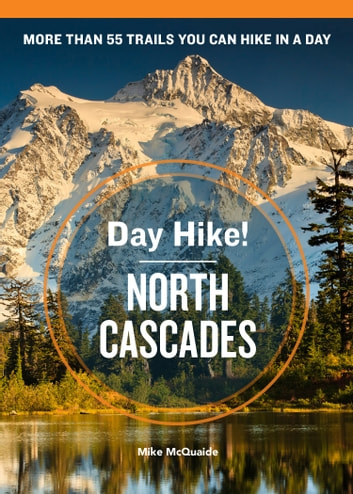 Day Hike! North Cascades, 3rd Edition - The Best Trails You Can Hike in a Day ebook by Mike McQuaide