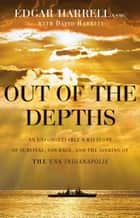 Out of the Depths - An Unforgettable WWII Story of Survival, Courage, and the Sinking of the USS Indianapolis ebook by Edgar USMC Harrell, David Harrell, Oliver North
