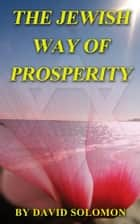 The Jewish Way of Prosperity ebook by David Solomon