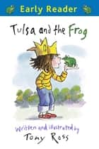 Early Reader: Tulsa and the Frog ebook by Tony Ross