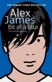 Bit of a Blur ebook by Alex James