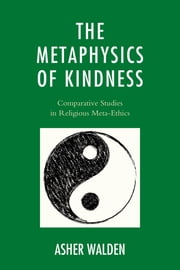 The Metaphysics of Kindness - Comparative Studies in Religious Meta-Ethics 電子書 by Asher Walden