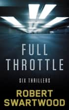 Full Throttle: Six Thrillers eBook by Robert Swartwood